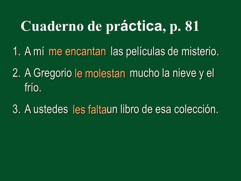 Cuaderno de pr áctica, p. 81 1.A mí las películas de misterio.