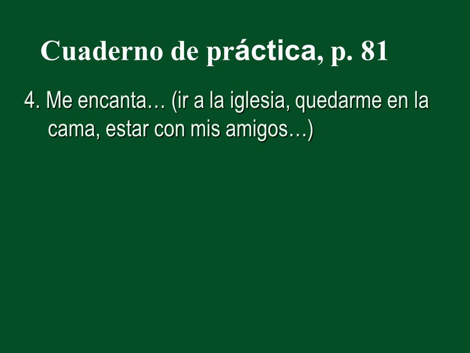 Cuaderno de pr áctica, p. 81 4.