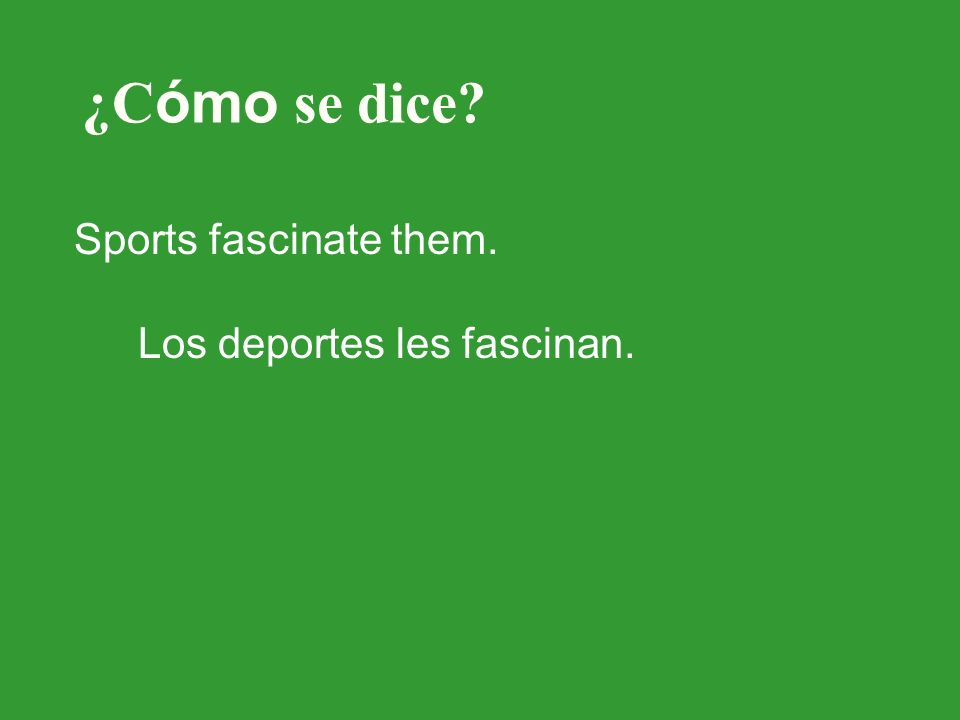 ¿C ómo se dice Sports fascinate them. Los deportes les fascinan.