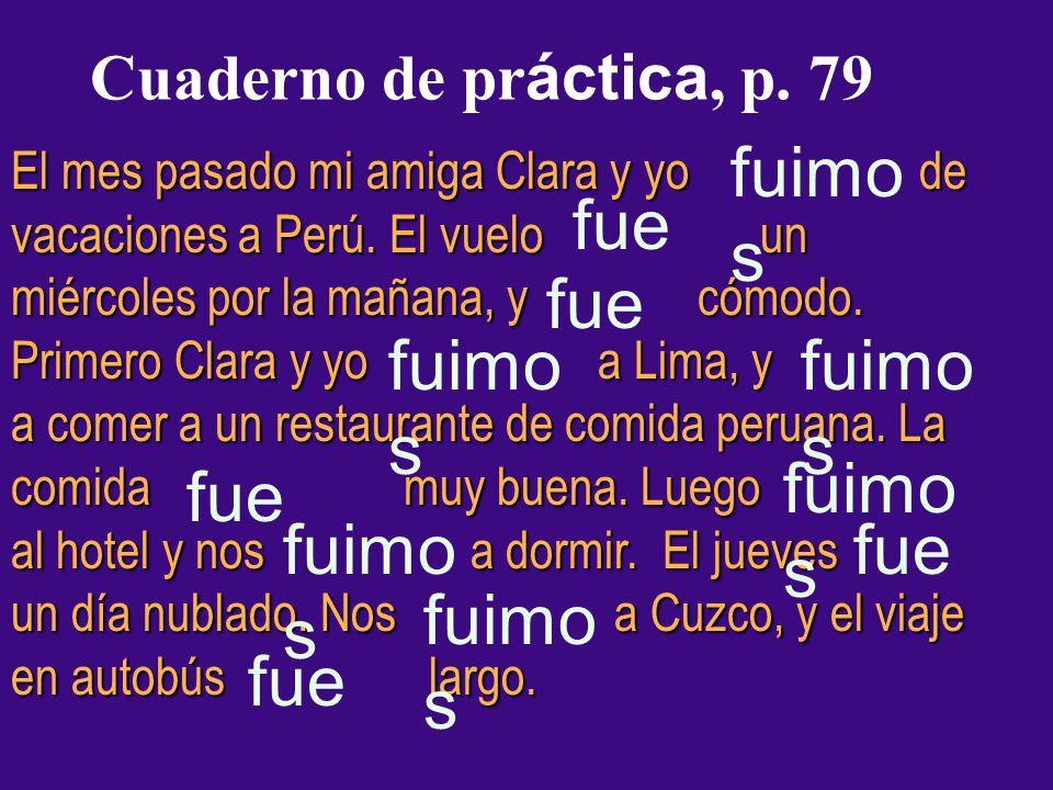Cuaderno de pr áctica, p. 79 El mes pasado mi amiga Clara y yo de vacaciones a Perú.