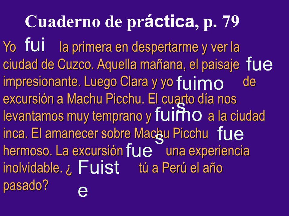 Cuaderno de pr áctica, p. 79 Yo la primera en despertarme y ver la ciudad de Cuzco.