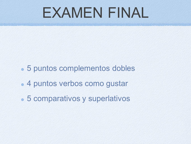 EXAMEN FINAL 5 puntos complementos dobles 4 puntos verbos como gustar 5 comparativos y superlativos