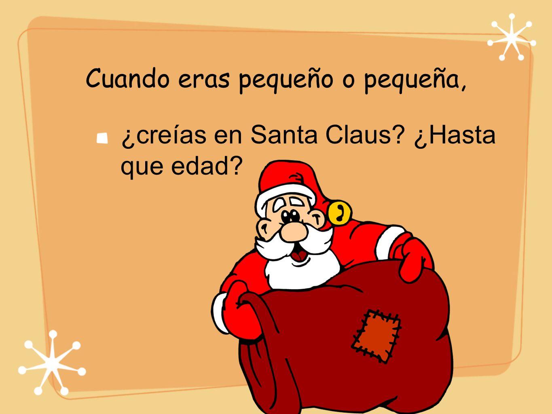 Cuando eras pequeño o pequeña, ¿creías en Santa Claus? ¿Hasta que edad?