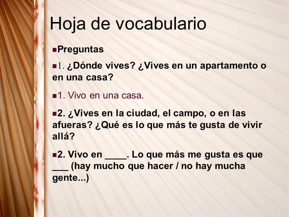 Hoja de vocabulario Preguntas 1.¿Dónde vives. ¿Vives en un apartamento o en una casa.