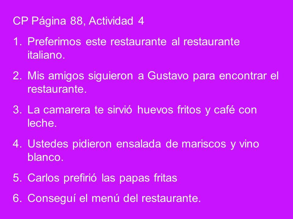 CP Página 88, Actividad 4 1.Preferimos este restaurante al restaurante italiano. 2.Mis amigos siguieron a Gustavo para encontrar el restaurante. 3.La