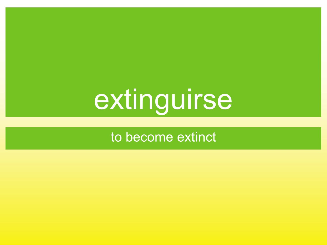extinguirse to become extinct