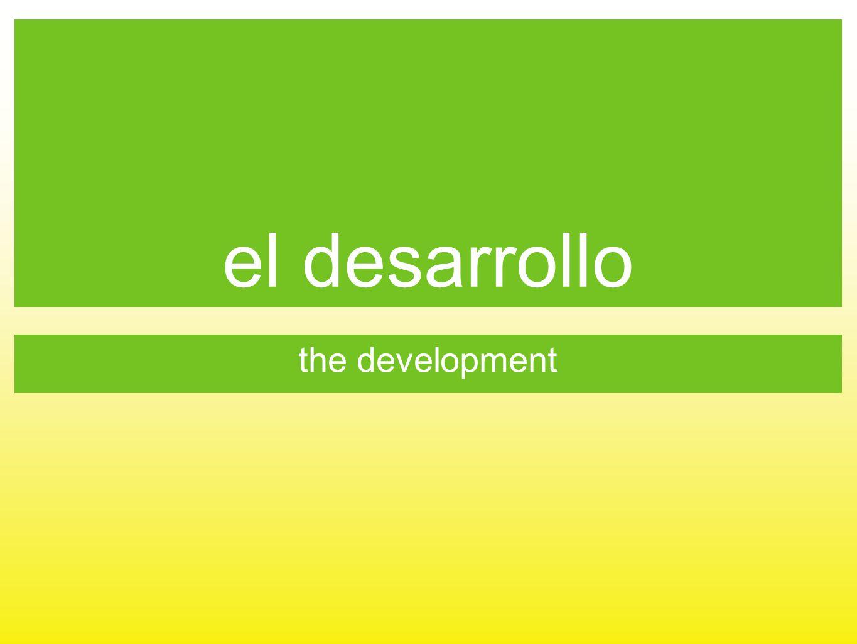 el desarrollo the development