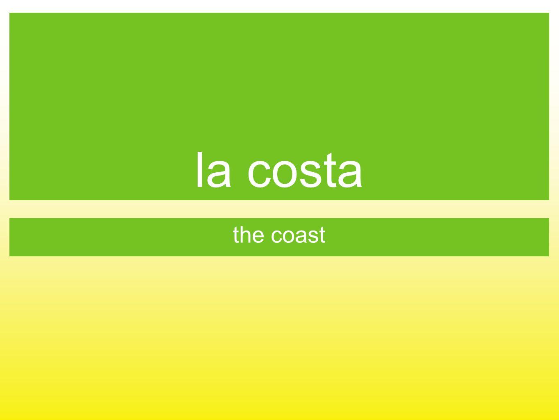 la costa the coast