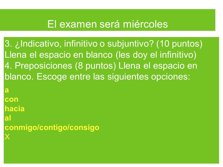 El examen será miércoles 3. ¿Indicativo, infinitivo o subjuntivo.