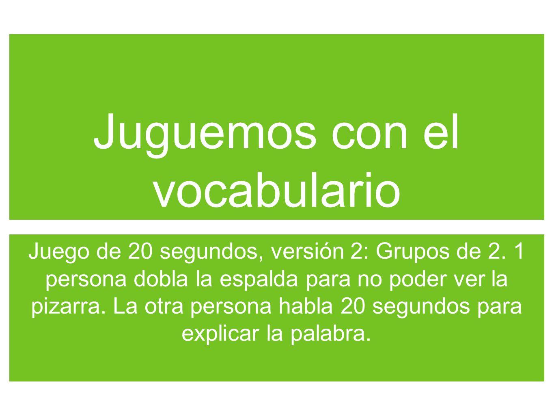 Juguemos con el vocabulario Juego de 20 segundos, versión 2: Grupos de 2.