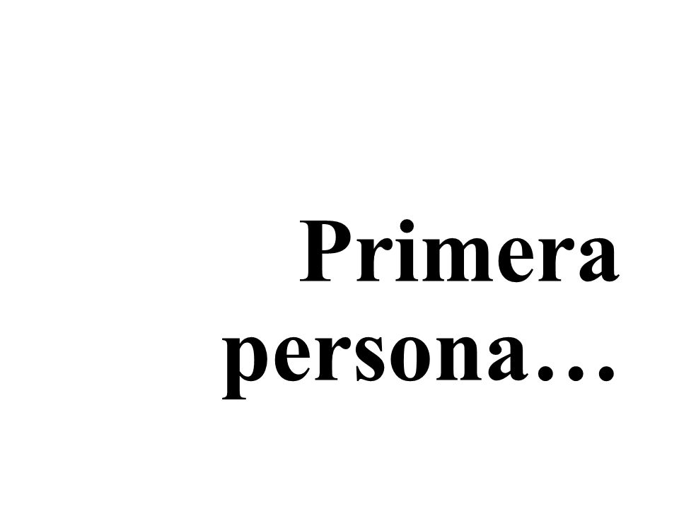 Primera persona…