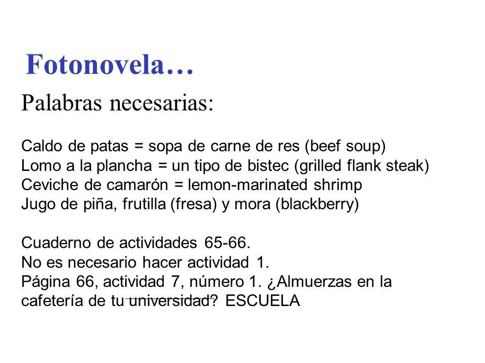 Fotonovela… Palabras necesarias: Caldo de patas = sopa de carne de res (beef soup) Lomo a la plancha = un tipo de bistec (grilled flank steak) Ceviche