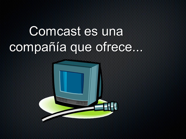 Comcast es una compañía que ofrece...