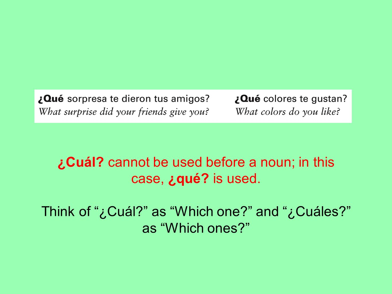 ¿Cuál? cannot be used before a noun; in this case, ¿qué? is used. Think of ¿Cuál? as Which one? and ¿Cuáles? as Which ones?