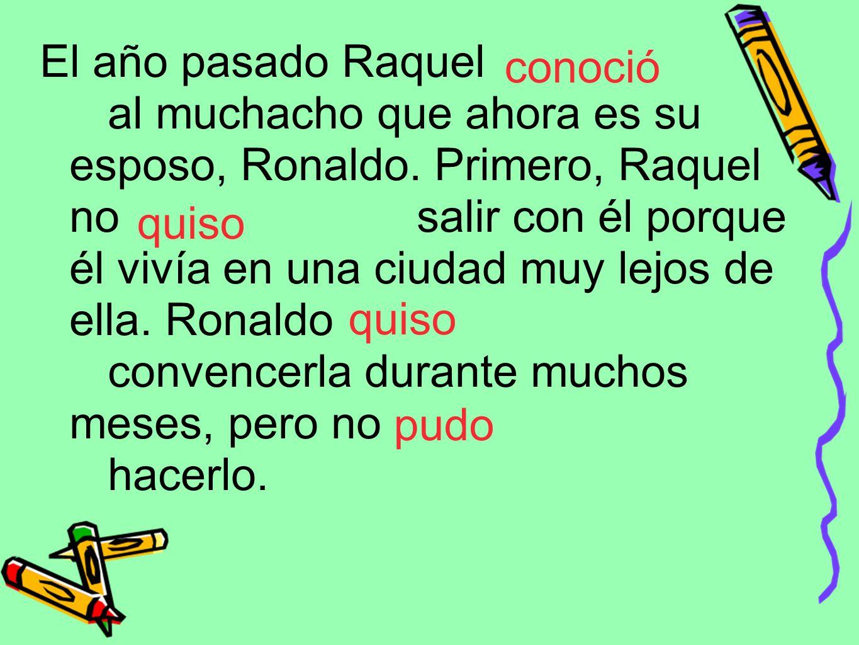El año pasado Raquel al muchacho que ahora es su esposo, Ronaldo. Primero, Raquel no salir con él porque él vivía en una ciudad muy lejos de ella. Ron