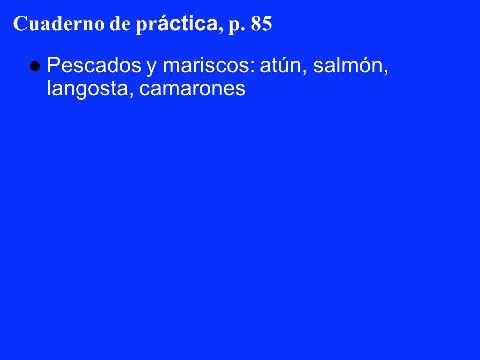 Cuaderno de pr áctica, p. 85 Pescados y mariscos: atún, salmón, langosta, camarones