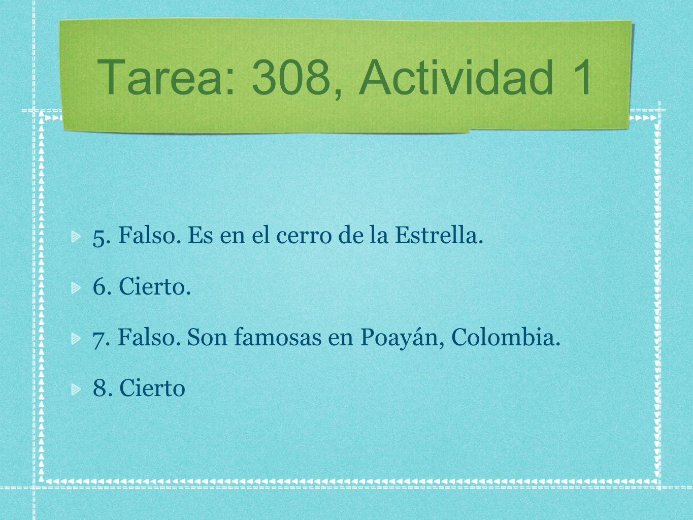 Tarea: 308, Actividad 1 5. Falso. Es en el cerro de la Estrella. 6. Cierto. 7. Falso. Son famosas en Poayán, Colombia. 8. Cierto