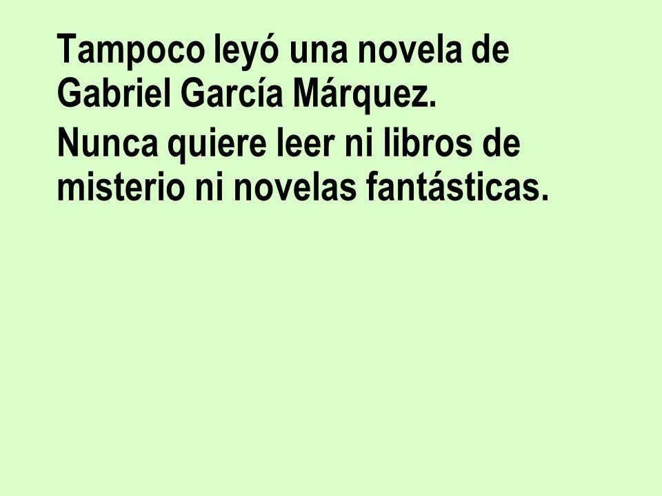Tampoco leyó una novela de Gabriel García Márquez. Nunca quiere leer ni libros de misterio ni novelas fantásticas.