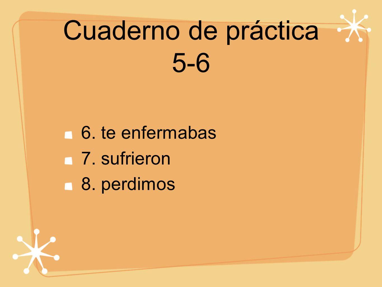 Cuaderno de práctica 5-6 1. bailaba 2. bailó 3. escribí 4. escribía 5. era 6. fue