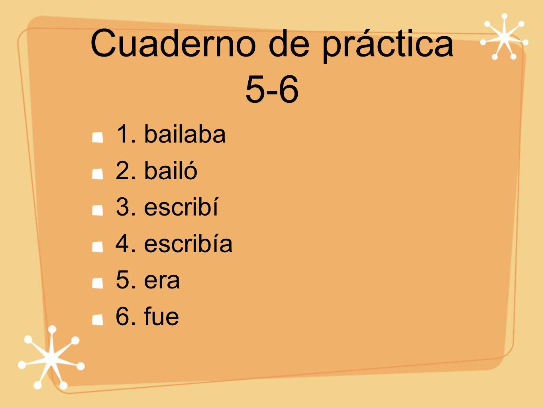 Cuaderno de práctica 5-6 7. Hubo 8. había 9. vi 10. veía