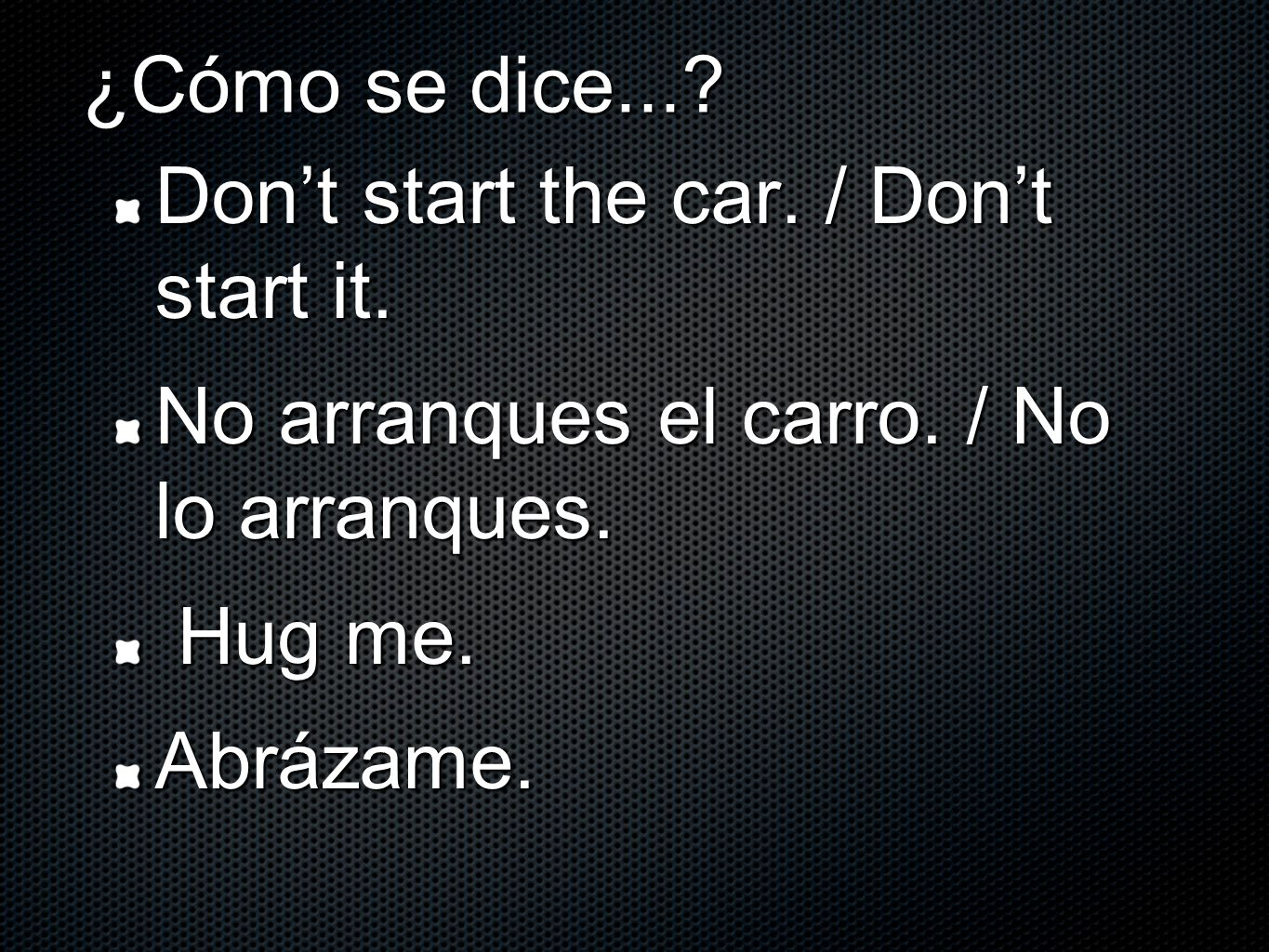 ¿Cómo se dice.... Dont start the car. / Dont start it.