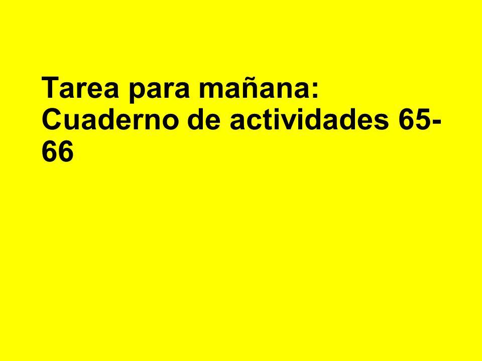 Tarea para mañana: Cuaderno de actividades 65- 66