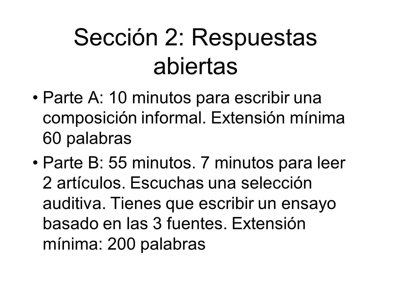Sección 2: Respuestas abiertas Parte A: 10 minutos para escribir una composición informal. Extensión mínima 60 palabras Parte B: 55 minutos. 7 minutos