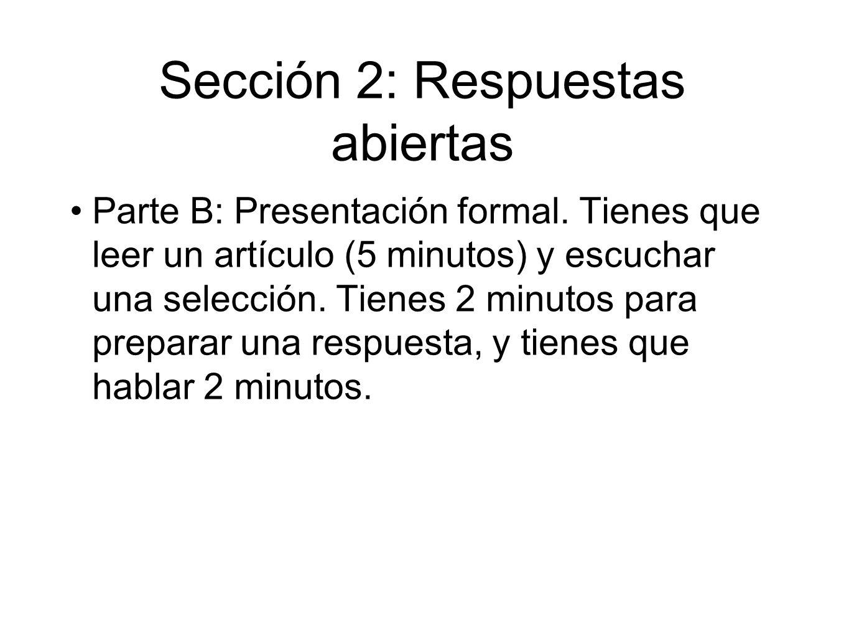 Sección 2: Respuestas abiertas Parte B: Presentación formal. Tienes que leer un artículo (5 minutos) y escuchar una selección. Tienes 2 minutos para p