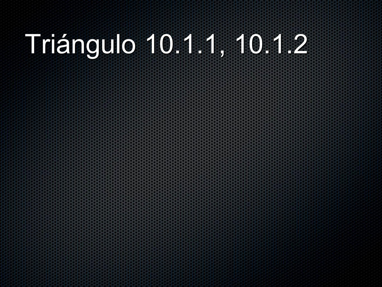 Triángulo 10.1.1, 10.1.2