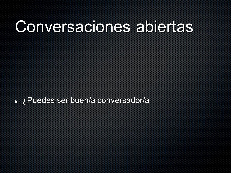 Conversaciones abiertas ¿Puedes ser buen/a conversador/a