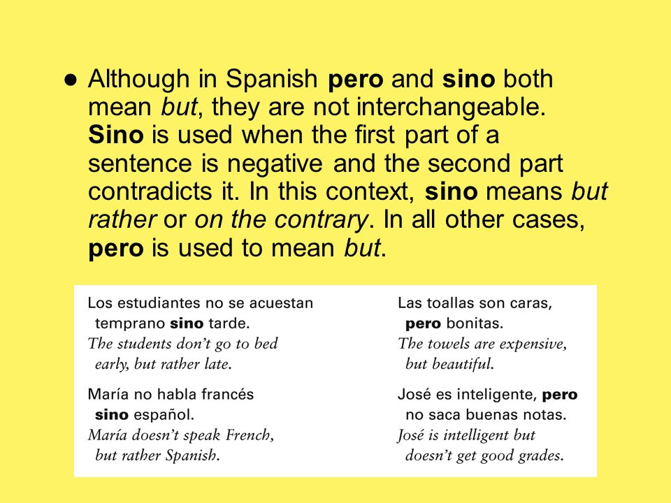 Although in Spanish pero and sino both mean but, they are not interchangeable. Sino is used when the first part of a sentence is negative and the seco