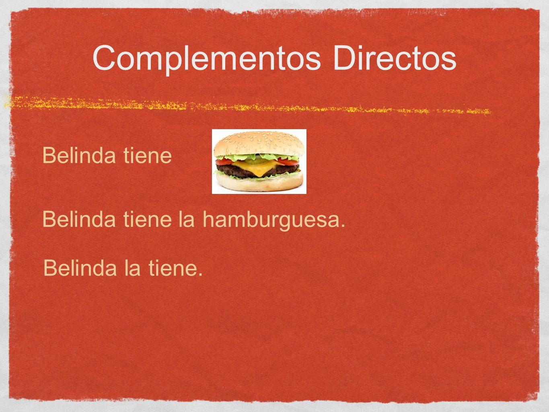 Complementos Directos Belinda tiene Belinda tiene la hamburguesa. Belinda la tiene.