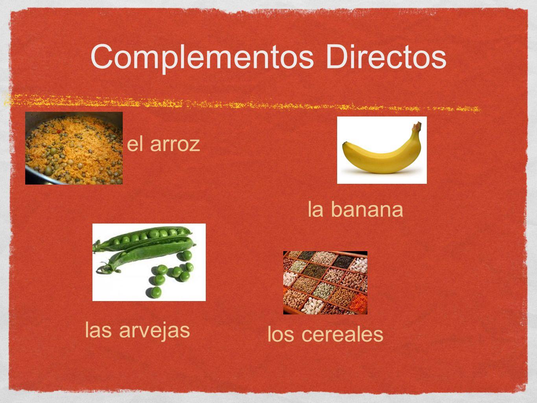 Complementos Directos el arroz la banana las arvejas los cereales