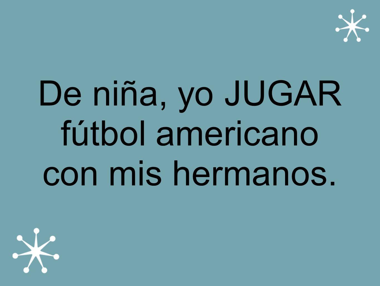 De niña, yo JUGAR fútbol americano con mis hermanos.