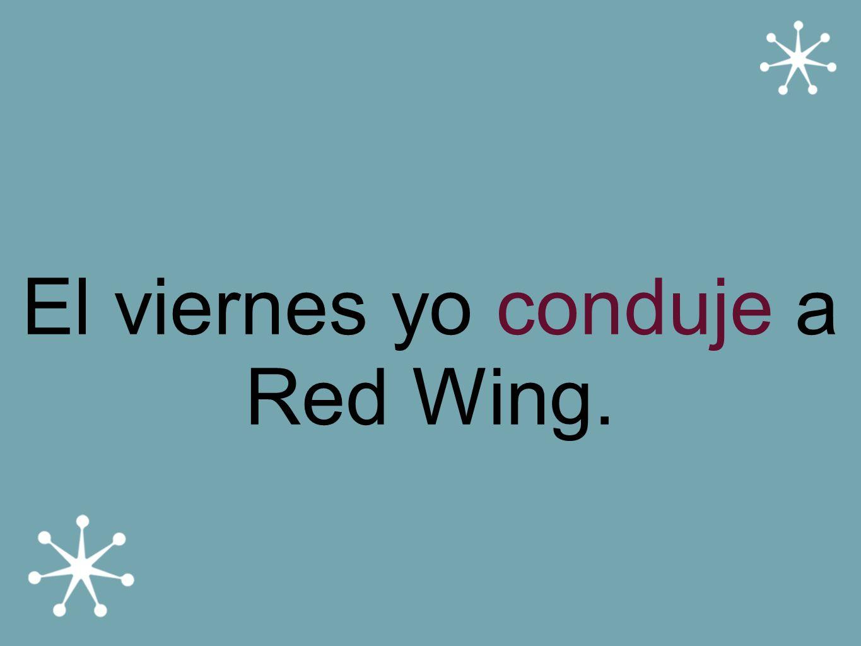 El viernes yo conduje a Red Wing.