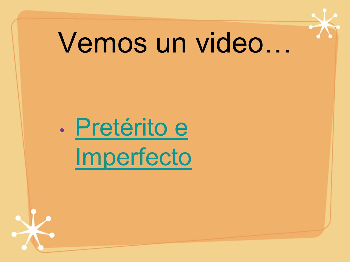 Vemos un video… Pretérito e Imperfecto Pretérito e Imperfecto