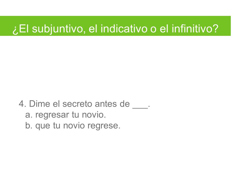 ¿El subjuntivo, el indicativo o el infinitivo. 4.