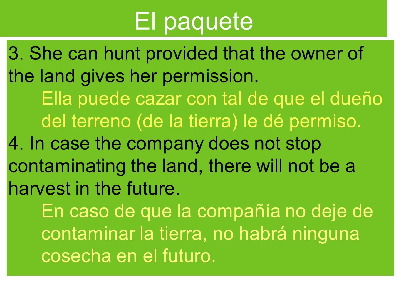 El paquete 3. She can hunt provided that the owner of the land gives her permission.