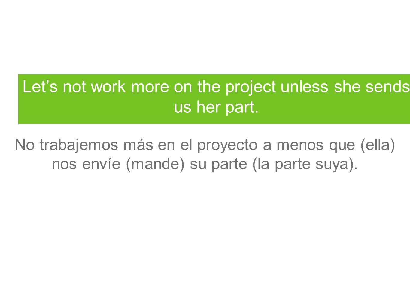 Lets not work more on the project unless she sends us her part.