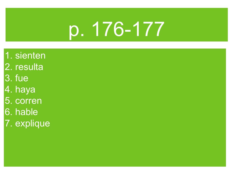 p. 176-177 1. sienten 2. resulta 3. fue 4. haya 5. corren 6. hable 7. explique