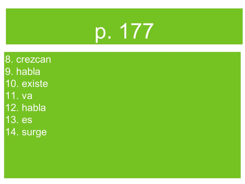 p. 177 8. crezcan 9. habla 10. existe 11. va 12. habla 13. es 14. surge