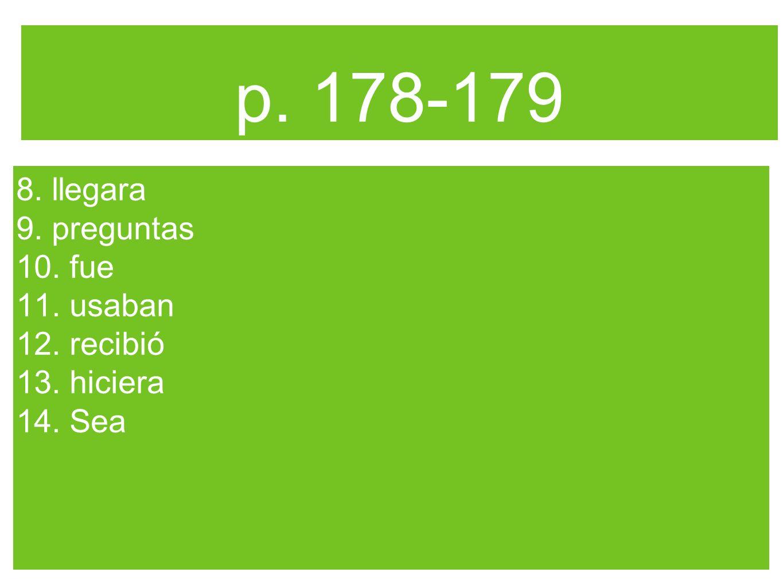 p. 178-179 8. llegara 9. preguntas 10. fue 11. usaban 12. recibió 13. hiciera 14. Sea