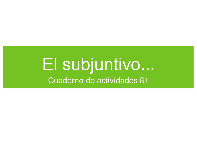 El subjuntivo... Cuaderno de actividades 81