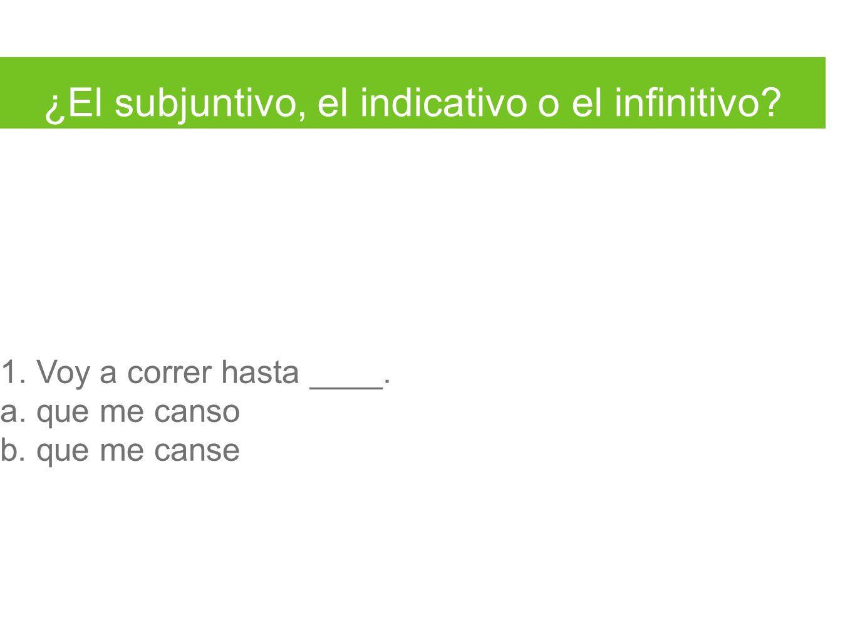 ¿El subjuntivo, el indicativo o el infinitivo. 1.