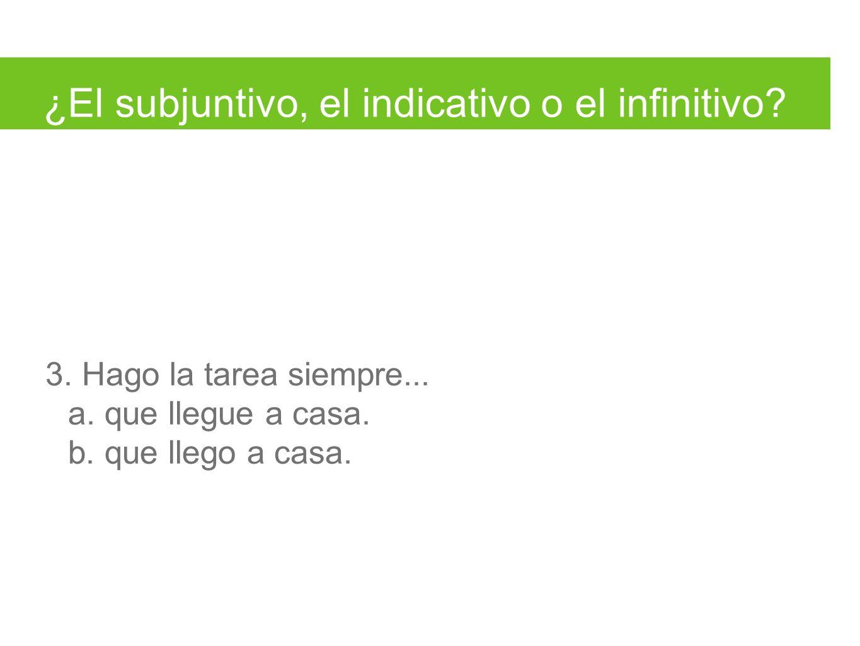 ¿El subjuntivo, el indicativo o el infinitivo. 3.