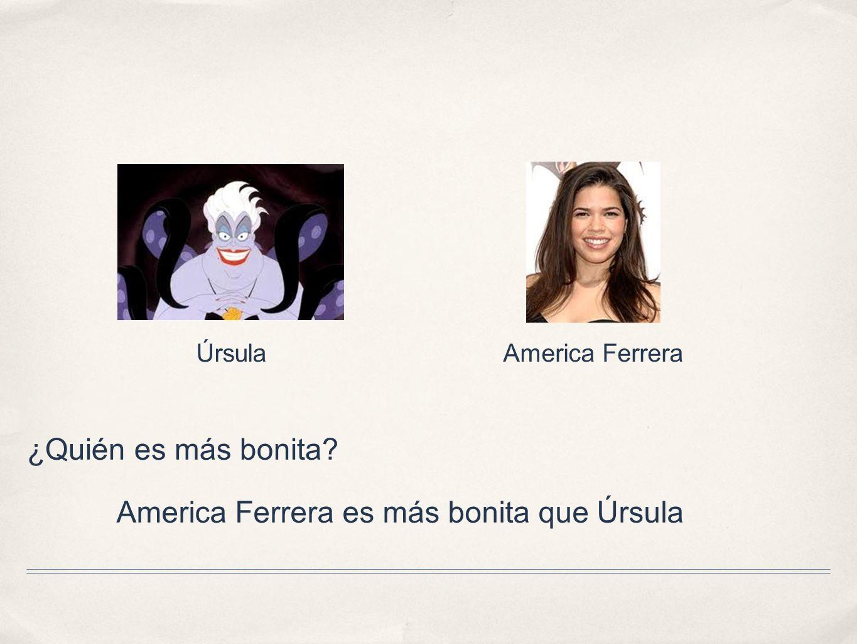 ¿Quién es más bonita? ÚrsulaAmerica Ferrera America Ferrera es más bonita que Úrsula