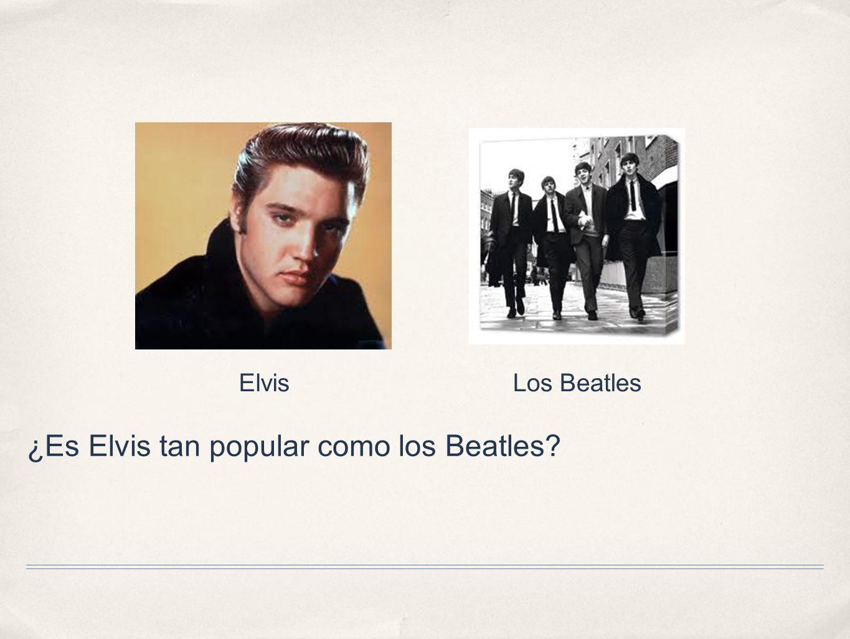 ¿Es Elvis tan popular como los Beatles? ElvisLos Beatles