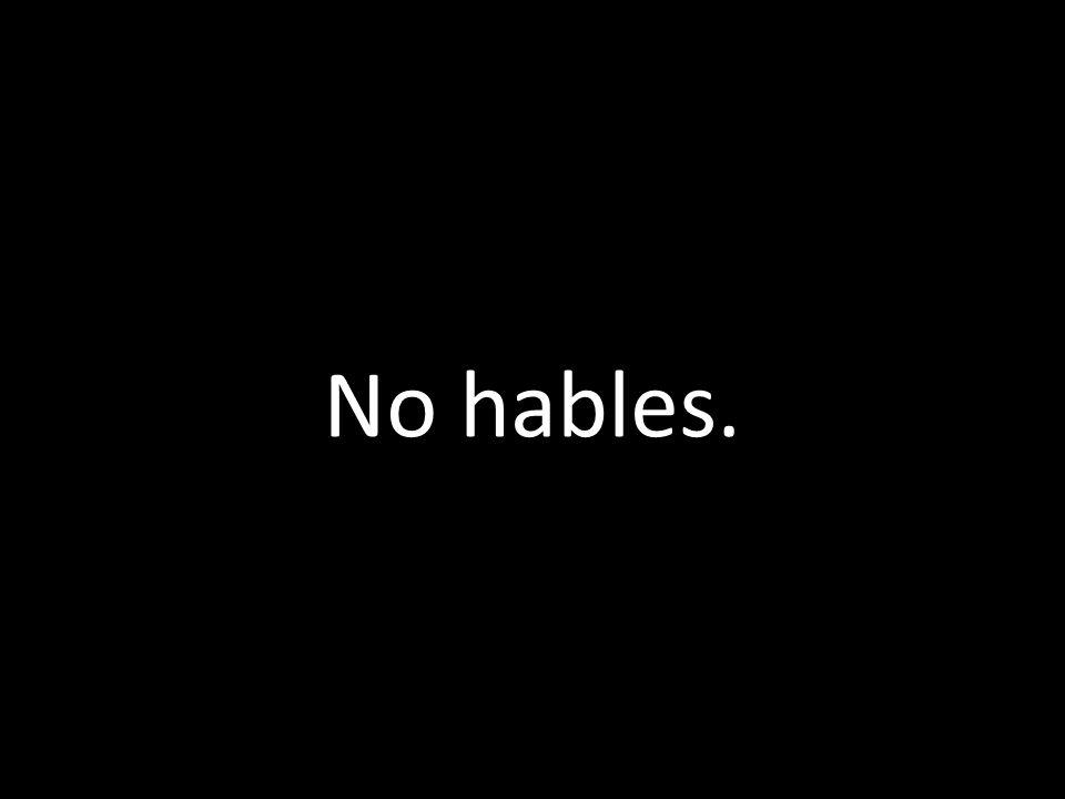 No hables.
