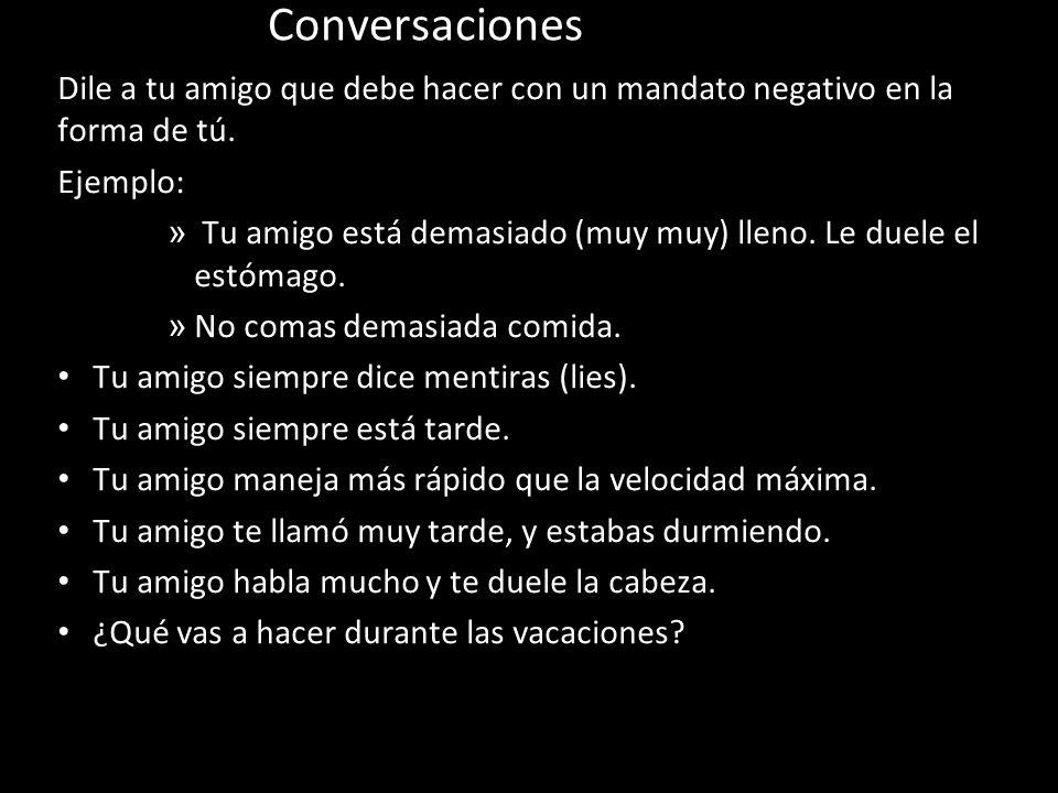Conversaciones Dile a tu amigo que debe hacer con un mandato negativo en la forma de tú.