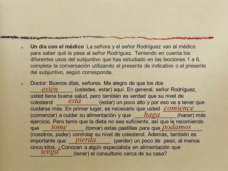 Un día con el médico La señora y el señor Rodríguez van al médico para saber qué le pasa al señor Rodríguez. Teniendo en cuenta los diferentes usos de